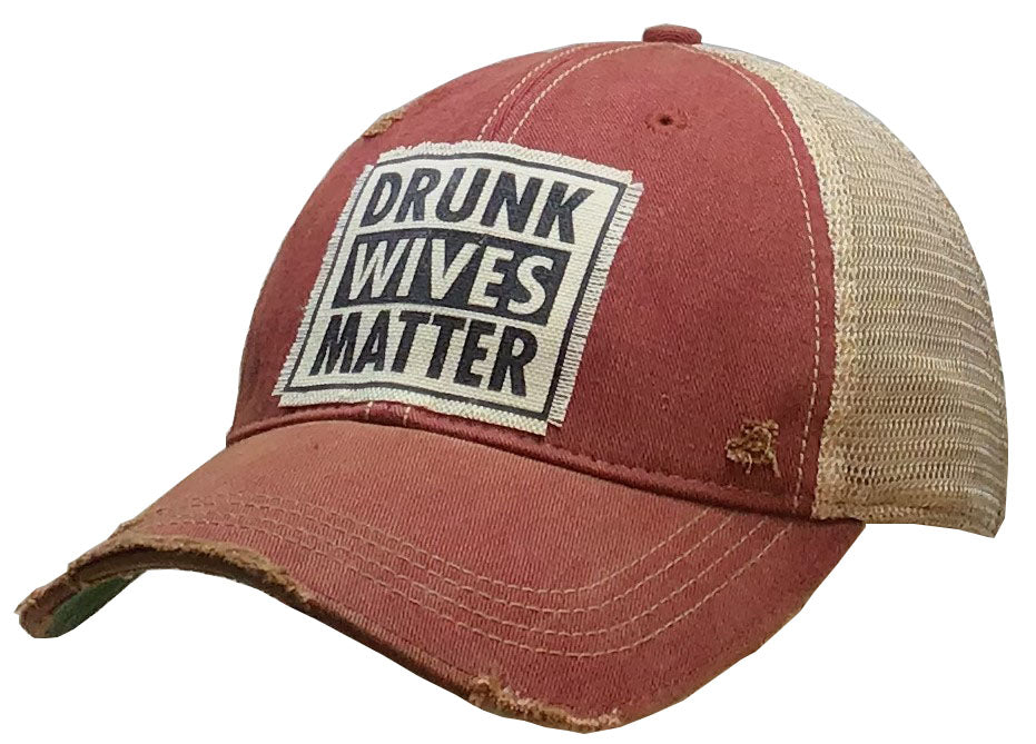 """Drunk Wives Matter"" Distressed Trucker Cap"