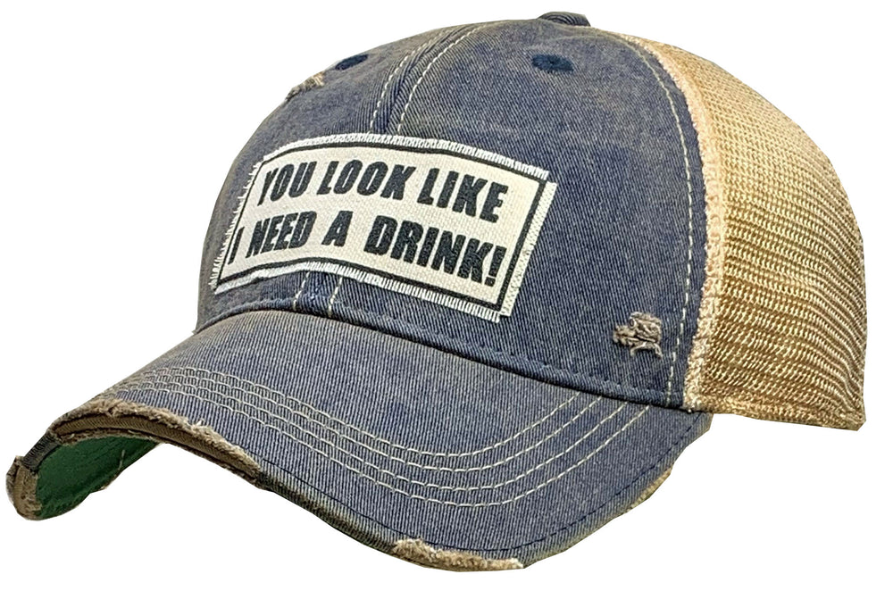 """You Look Like I Need A Drink"" Distressed Trucker Cap"