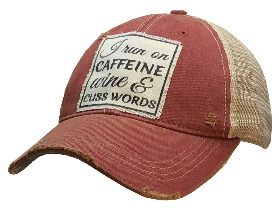 """I Run on Caffeine Wine & Cuss Words"" Distressed Trucker Cap"