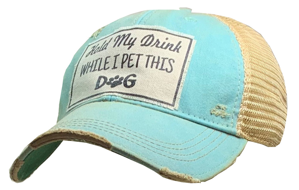 """Hold My Drink While I Pet This Dog"" Distressed Trucker Cap"