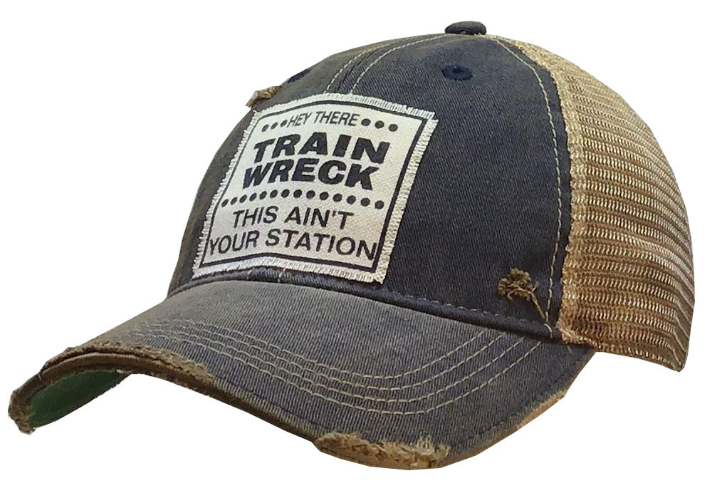"""Hey There Train Wreck This Ain't Your Station"" Distressed Trucker Cap"
