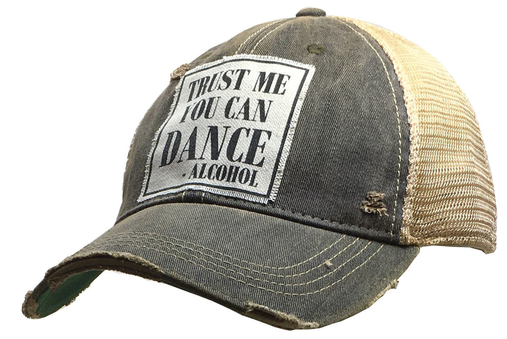 """Trust Me You Can Dance--Alcohol""  Distressed Trucker Cap"