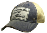 """So Apparently, I Have An Attitude"" Distressed Trucker Cap"