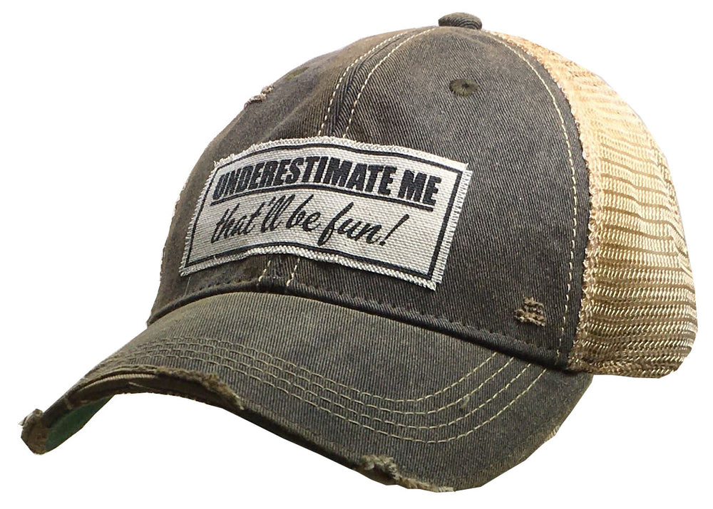 """Underestimate Me That'll Be Fun""  Distressed Trucker Cap"