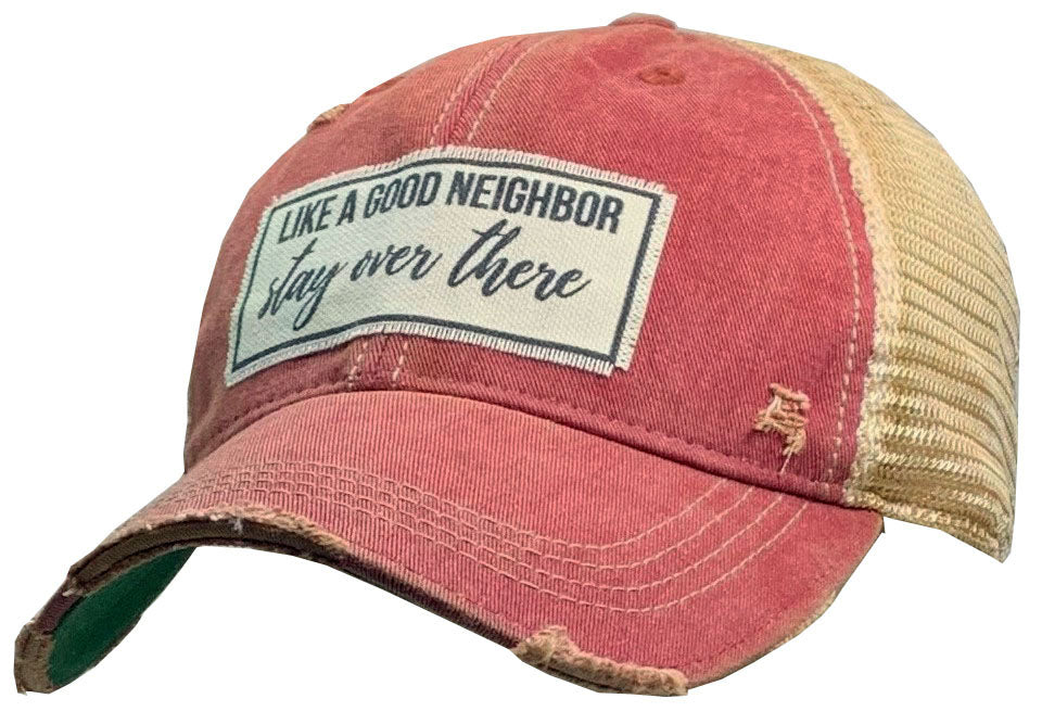 """Like A Good Neighbor Stay Over There"" Distressed Trucker Cap"