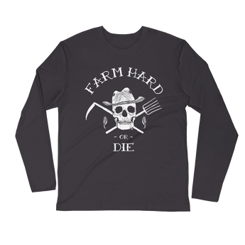 Farm Hard or Die Long Sleeve Fitted Crew - Farm Hard or Die