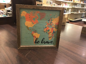 Be Brave 6x6 sign