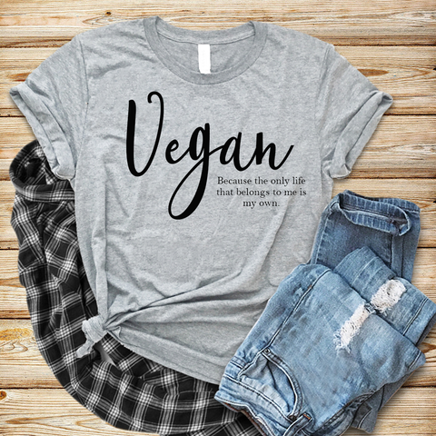 Vegan - Because the only life that belongs to me is my own grey t-shirt