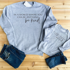 In a world where you can be anything ... Be Kind Grey Sweatshirt