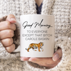 Image of Good Morning to everyone except that bitch Carole Baskin funny coffee/tea Mug.