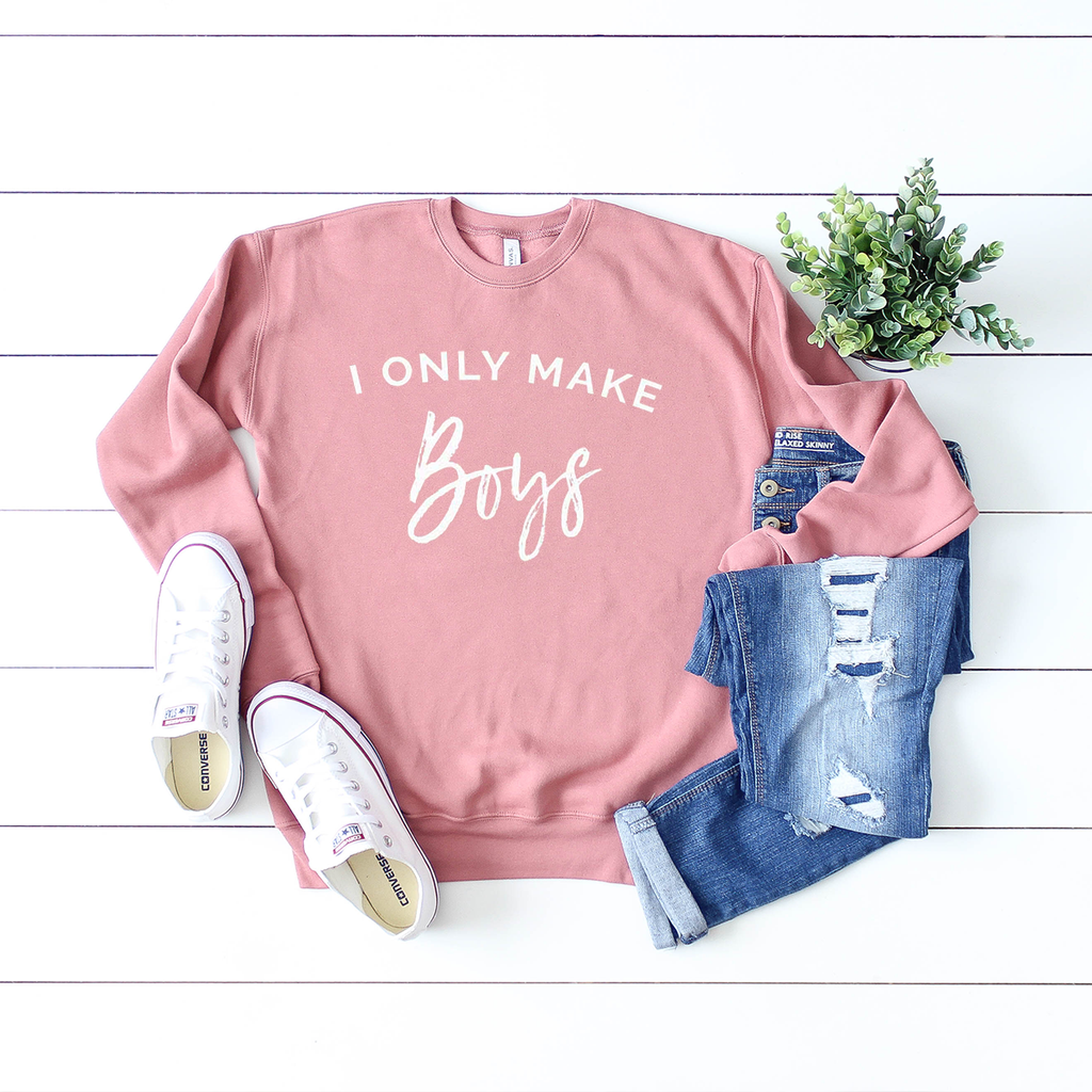 I Only Make Boys - Dusty Pink Sweatshirt