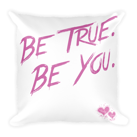 Be True. Be You. Square Pillow