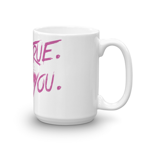 Be True. Be You. Mug