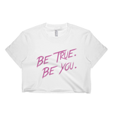 Be True. Be You. Crop Top