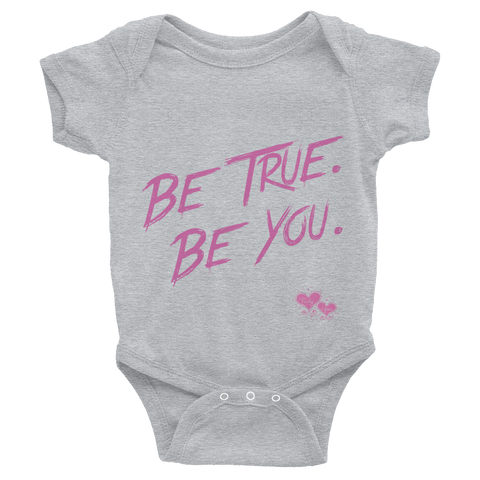 Be True. Be You. Short Sleeve Onesie