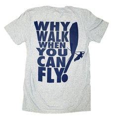 Why Walk When You Can Fly Short Sleeve Tee