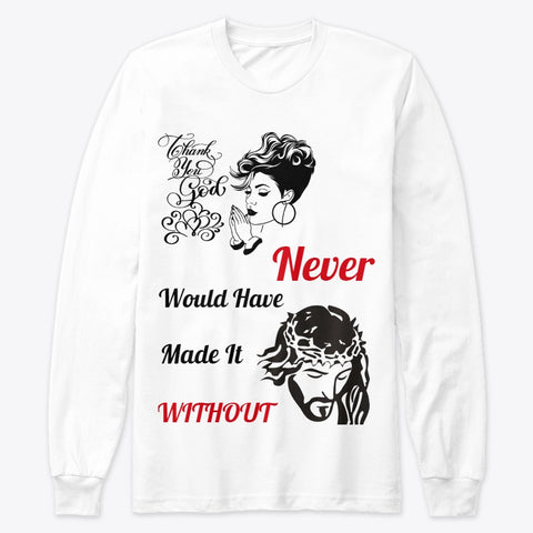 Women Long Sleeve T-Shirt ( Never Would Have Made It ) / Woody Epps Gift Shop