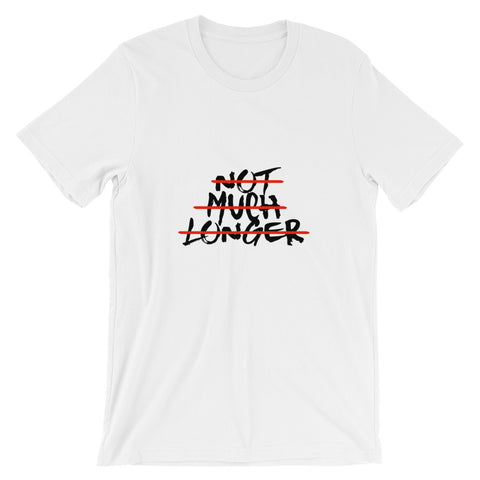 Not Much Longer - Short-Sleeve Unisex T-Shirt