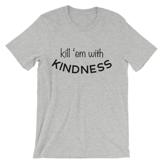 Kill 'Em With Kindness - Brown Bear Co.