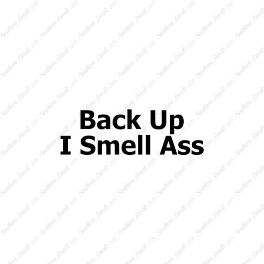 Back Up I Smell Ass