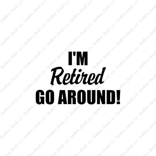 I'm Retired Go Around