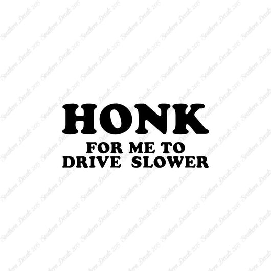 Honk For Me To Drive Slower