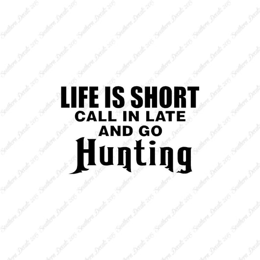 Life Is Short Go Hunting