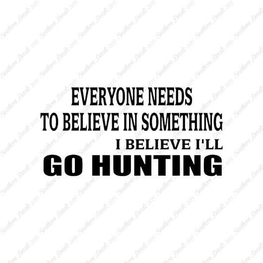 Everyone Needs To Believe Go Hunting