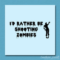 I'd Rather Be Shooting Zombies
