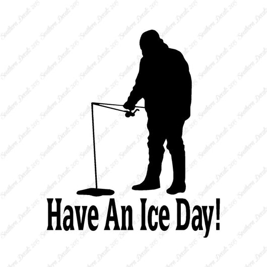 Have A Ice Day Fishing