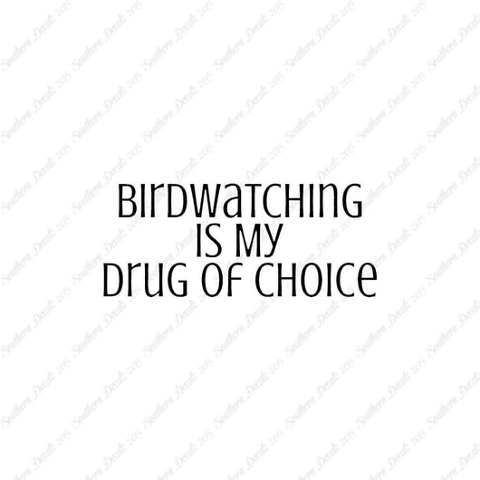 Bird Watching My Drug Of Choice