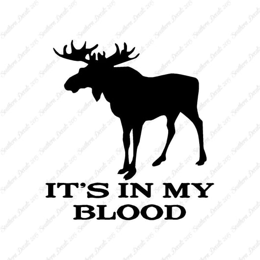 Hunting In My Blood Moose