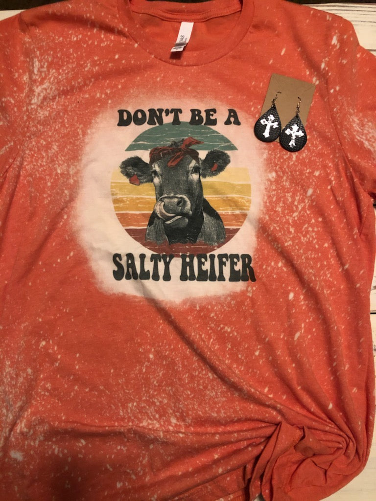 Don't be a salty heifer bleached tee