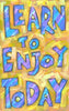 Learn to enjoy today