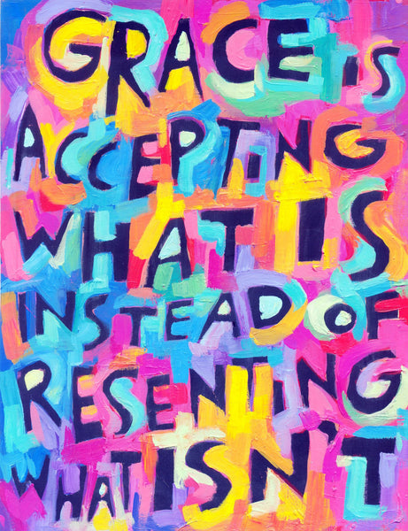Grace is Accepting What IS instead of Resenting what Isn't