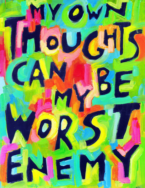 My thoughts can be my own worst enemy