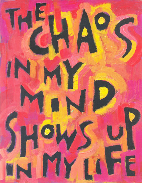 The chaos in my mind shows up in my life