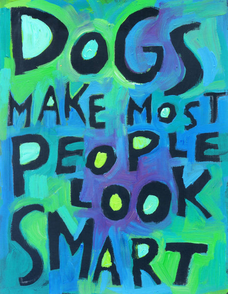 Dogs Make most people look Smart