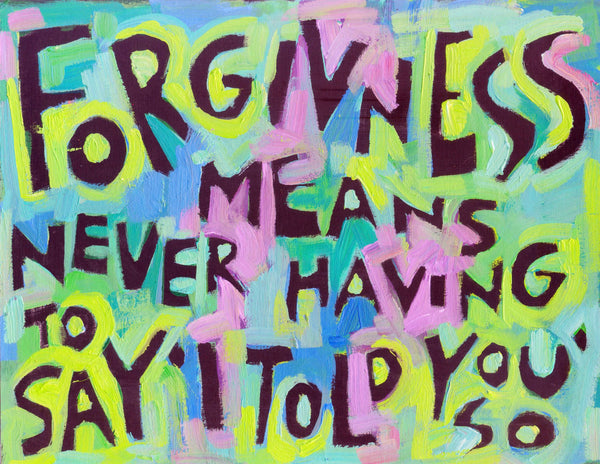 Forgiveness Means never having to say I told you so