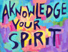 Acknowledge your Spirit