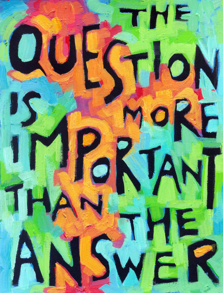 The question is more important than then answer