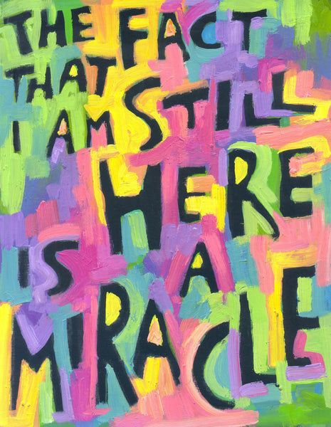 The fact that I am still here is a Miracle