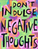Don't Indulge Negative Thoughts - Motivational poster