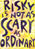 Risky is not as Scary as Ordinary