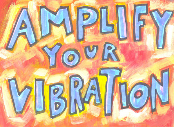 Amplify your vibration
