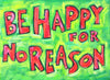 Be happy for NO reason -positive poster