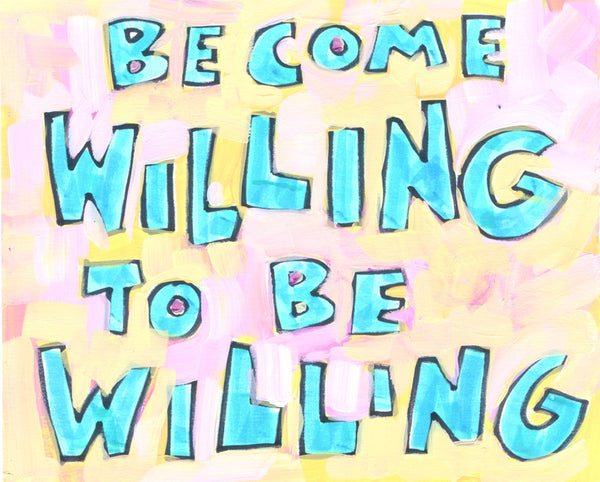 Become willing to be willing