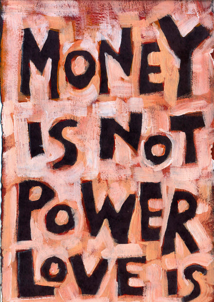 Money is not Power LOVE is