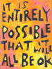 Its is entirely possible that it will all be ok
