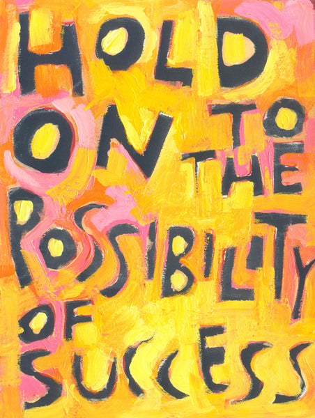 Hold on to the Possibility of success